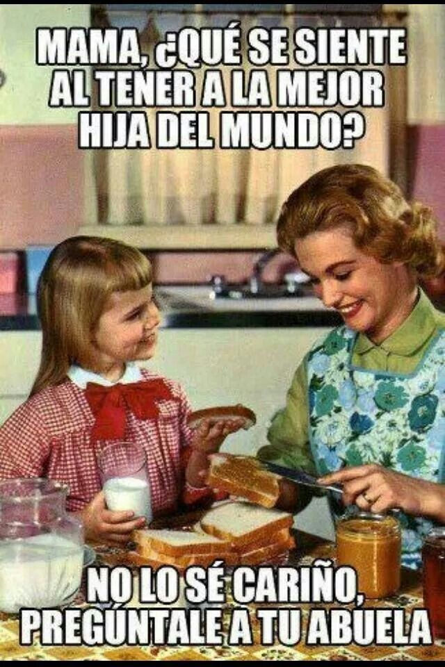 Mom, what is it like to have the best daughter in the world? I don't know sweetie, ask your grandmother. #learn #spanish #kids