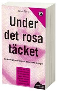 http://www.adlibris.com/se/product.aspx?isbn=9174293168 | Titel: Under det rosa täcket : om kvinnlighetens vara och feministiska strategier - Författare: Nina Björk - ISBN: 9174293168 - Pris: 49 kr