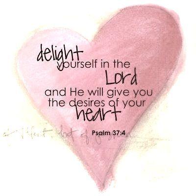 ~Psalm 37:4