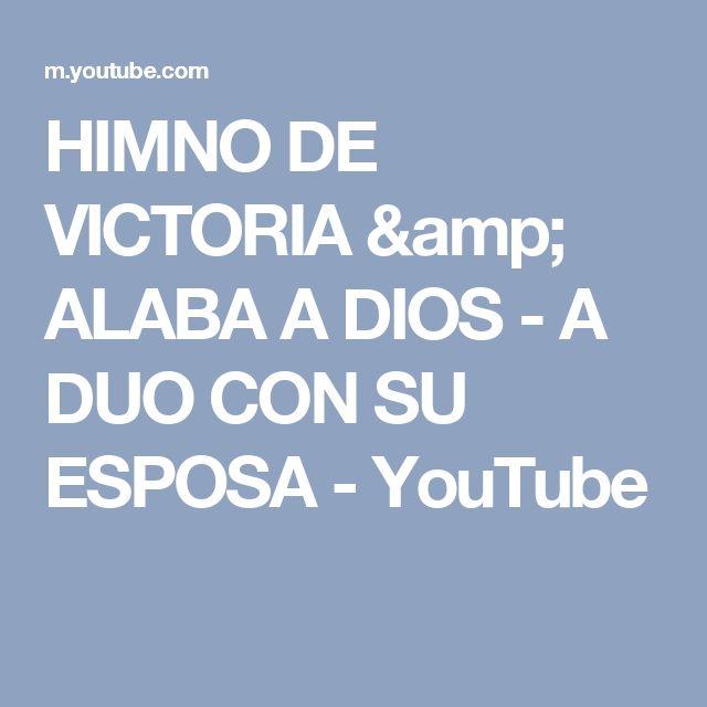 HIMNO DE VICTORIA & ALABA A DIOS - A DUO CON SU ESPOSA - YouTube
