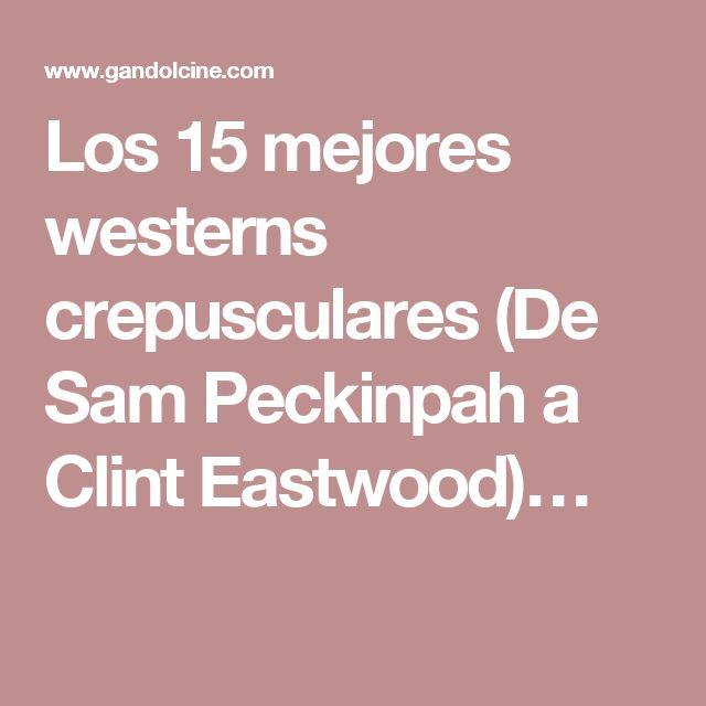 Los 15 mejores westerns crepusculares (De Sam Peckinpah a Clint Eastwood)…