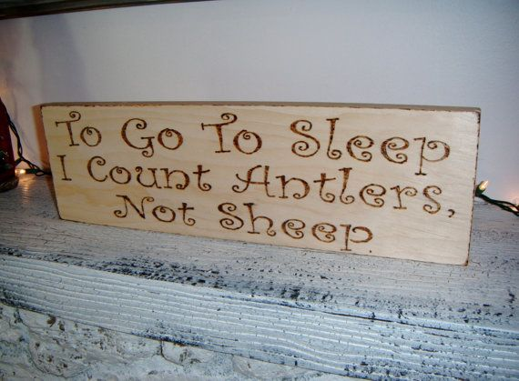 "Rustic nursery art   ""To go to sleep, I count Antlers, Not sheep""  Change the word ""antlers"" to whatever word will match your theme!  Owls, Race Cars, Dinosaurs, Baby dolls, etc!"
