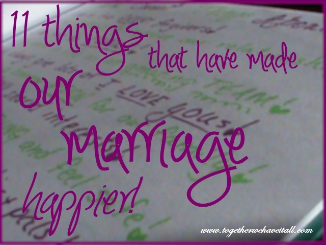 11 things that have made our marriage happier!