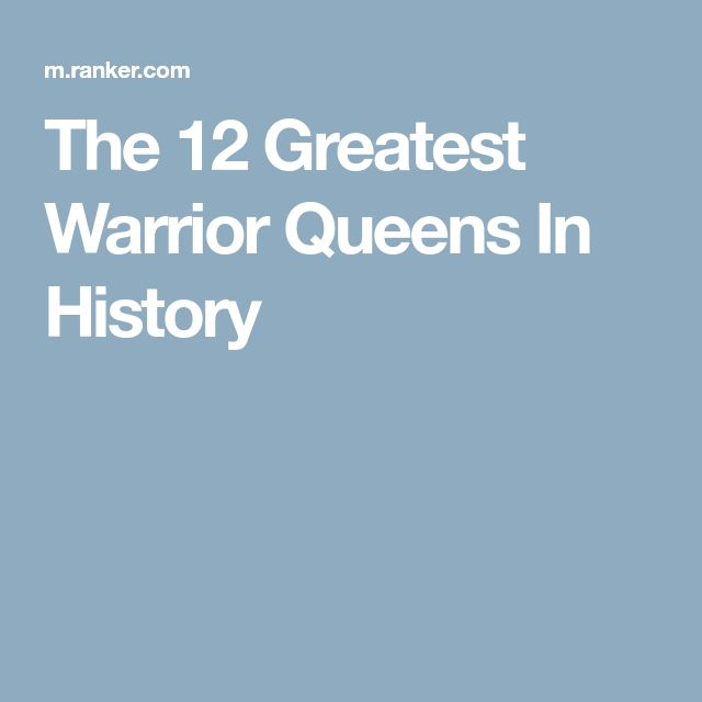 The 12 Greatest Warrior Queens In History