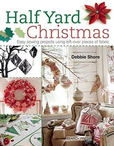 Half Yard Christmas: Easy Sewing Projects Using Left-Over Pieces of Fabric by Debbie Shore. Are you craving a crafty, creative Christmas? Let Debbie Shore show you how to create all the accessories you'll need in the latest addition to her best-selling Half Yard series. Featuring six themed chapters – rustic, traditional, contemporary, monochrome, Scandinavian and kids – there's something for everyone: you can select your favourite Christmas style or mix and match throughout your home.