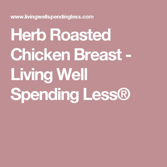 Herb Roasted Chicken Breast - Living Well Spending Less®