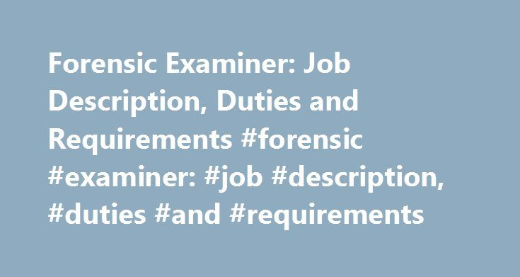 Forensic Examiner: Job Description, Duties and Requirements #forensic #examiner: #job #description, #duties #and #requirements http://reply.nef2.com/forensic-examiner-job-description-duties-and-requirements-forensic-examiner-job-description-duties-and-requirements/  # Forensic Examiner: Job Description, Duties and Requirements Job Description for a Forensic Examiner Forensic examiners, also known as forensic science technicians or crime scene investigators, analyze physical evidence and…