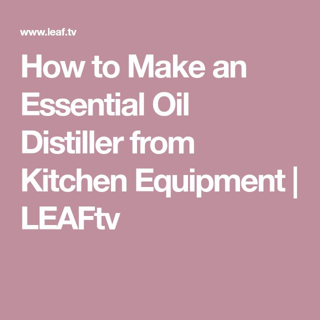 How to Make an Essential Oil Distiller from Kitchen Equipment   LEAFtv