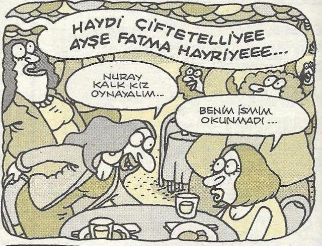 - Haydi çiftetelliyee Ayşe Fatma Hayriyeee... + Nuray kalk kız oynayalım... - Benim ismim okunmadı...  #karikatür #mizah #matrak #komik #espri