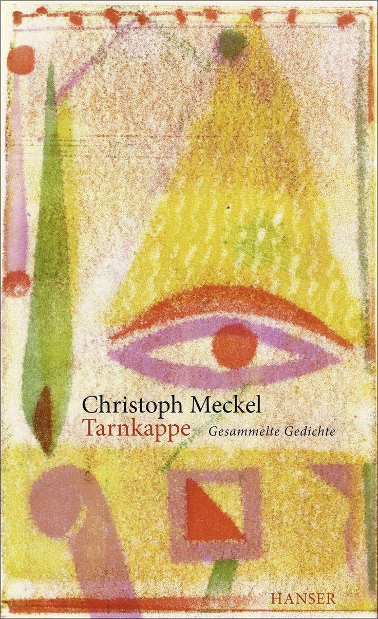 """Christoph Meckel - """"Tarnkappe. Gesammelte Gedichte"""", herausgegeben von Wolfgang Matz, 976 Seiten, Hanser Verlag, fester Einband - ISBN 978-3-446-24764-2 (€ 34,90)."""