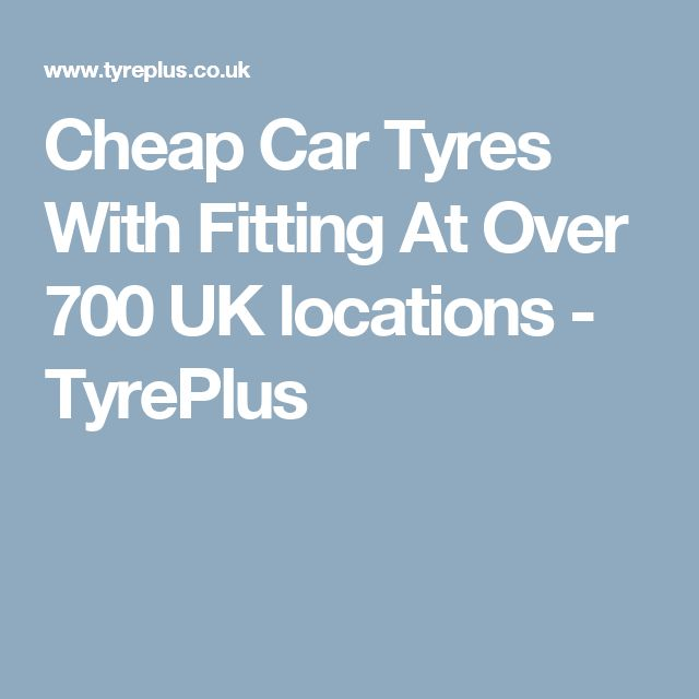 Cheap Car Tyres With Fitting At Over 700 UK locations - TyrePlus