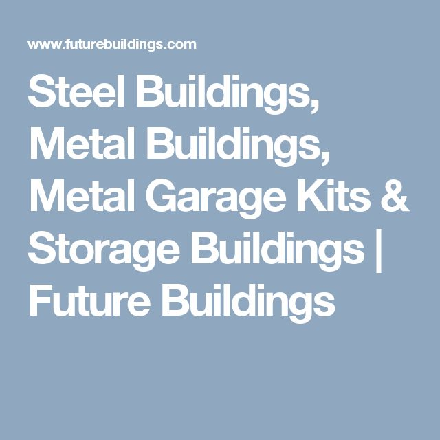 Steel Buildings, Metal Buildings, Metal Garage Kits & Storage Buildings | Future Buildings