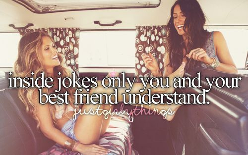 inside jokes only you and your best friend understand