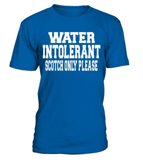 "# Water Intolerant Scotch Only Please Funny Drinking T-Shirt .  Special Offer, not available in shops      Comes in a variety of styles and colours      Buy yours now before it is too late!      Secured payment via Visa / Mastercard / Amex / PayPal      How to place an order            Choose the model from the drop-down menu      Click on ""Buy it now""      Choose the size and the quantity      Add your delivery address and bank details      And that's it!      Tags: Water Intolerant Scotch…"