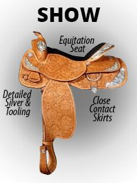 SHOW Very detailed tooling. Comes with silver on the skirts, cantle, pommel, horn, and stirrups. Seats are often equitation, which are balanced and have pocket to keep rider in the proper position. Turned stirrups. Padded suede seats. Often close contact with lower pommel and horn for better cues and rein control.-SR