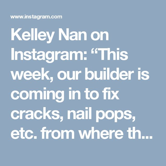 """Kelley Nan on Instagram: """"This week, our builder is coming in to fix cracks, nail pops, etc. from where the house has settled over the last year. So, right now it…"""""""