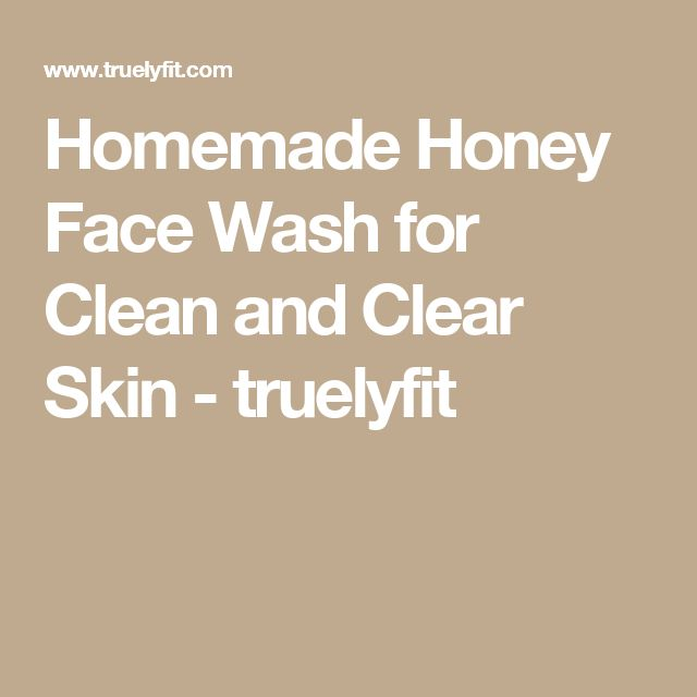 Homemade Honey Face Wash for Clean and Clear Skin - truelyfit