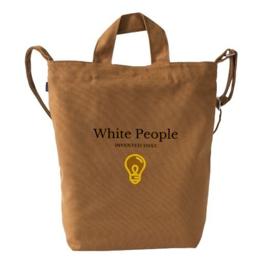 white people invented that duck bag - light bulb