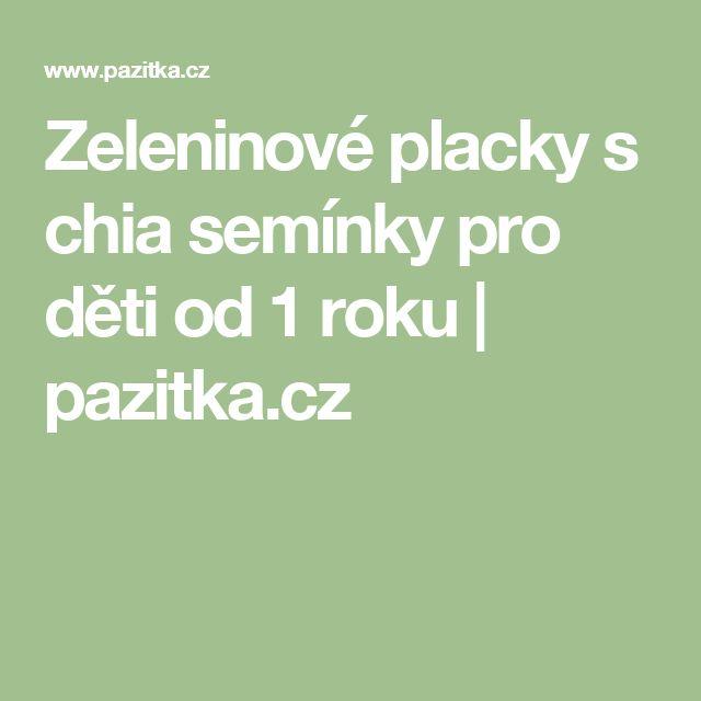 Zeleninové placky s chia semínky pro děti od 1 roku   pazitka.cz