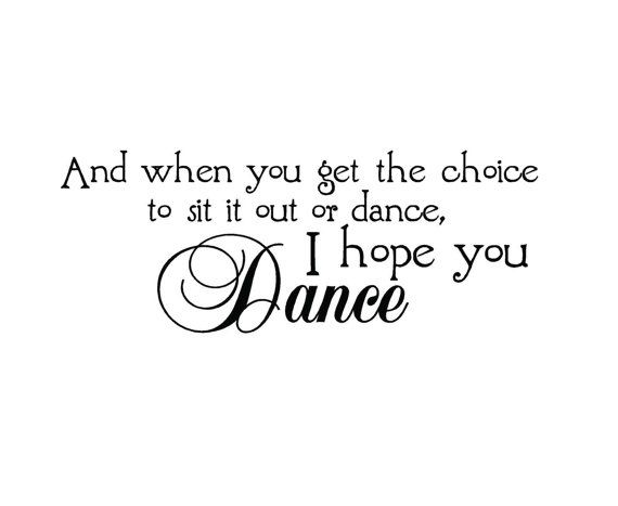And When You Get The Choice To Sit It Out Or Dance, I Hope You Dance vinyl wall decal via Etsy