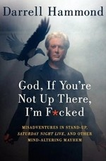 Darrell Hammond:God, If You're Not Up There, I'm F*cked - Just started reading this. Very good so far!