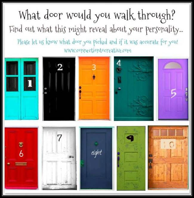 Just for fun, what door would you walk through? I picked #4 : ) WHICH DOOR WOULD YOU WALK THROUGH? ~ PERSONALITY TEST ~ Pick the door that looks the most appealing to you. This might reveal a few t...