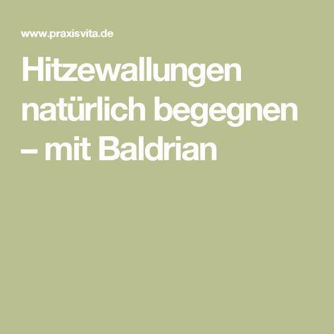 Hitzewallungen natürlich begegnen – mit Baldrian