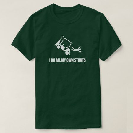 I Do All My Own Golf Cart Stunts T-Shirt - click to get yours right now!
