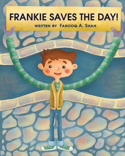 Frankie Saves The Day by Shah A. Farooq https://www.amazon.com/dp/0692954880/ref=cm_sw_r_pi_dp_x_LCqfAb51MZRWF