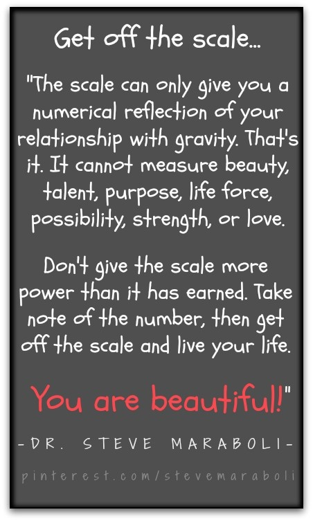 Get off the scale #quote Steve Maraboli #weightloss #bodyimage #youarebeautiful #beauty