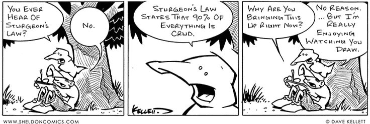 Sheldon- Sturgeon's Law  90% of everything is crud
