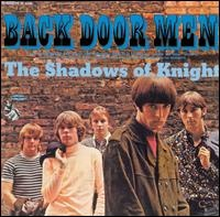 """The Shadows of Knight """"Back Door Men"""" 1967.  KILLER !!! The original LP version of this album, the second by the legendary white Chicago garage punk/blues outfit, was one of the most sought-after artifacts of mid-'60s punk rock. Back Door Men was a loud, feedback-laden, sneering piece of rock & roll defiance, mixing raunchy anthems to teenage lust (""""Gospel Zone,"""" """"Bad Little Woman""""), covers of Chicago blues classics (Willie Dixon's """"Spoonful,"""" Jimmy Reed's """"Peepin' and Hidin'""""), raga"""