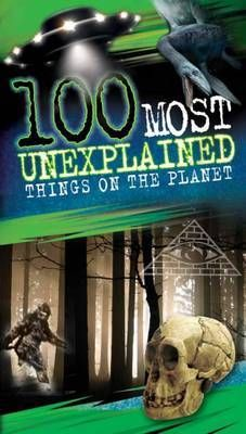 100 Most Unexplained Things on the Planet