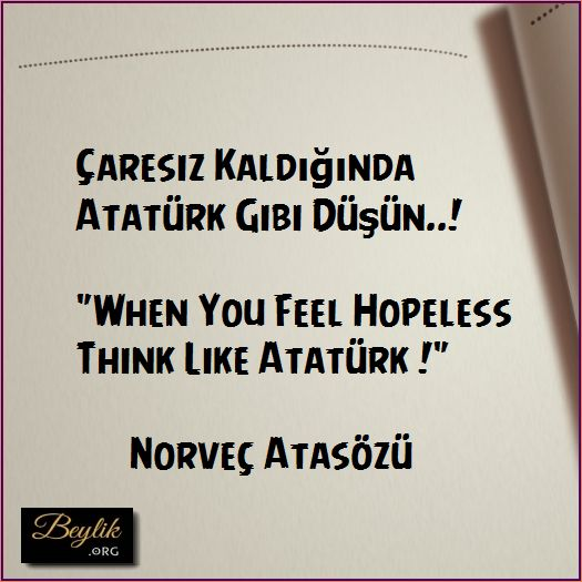 "Çaresiz Kaldığında Atatürk Gibi Düşün..! ""When You Feel Hopeless Think Like Atatürk !"" Norveç Atasözü Follow Related Post Özdemir Asaf views 4 Descartes views 4 Aristoteles views 5 Albert Einstein views 4 Sigmund Freud views 4 Friedrich Nietzsche views 7"