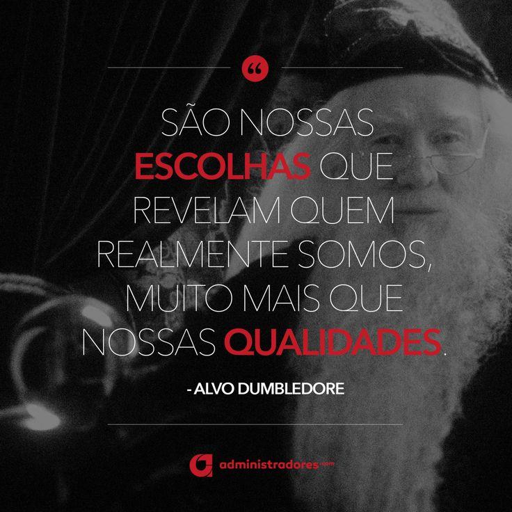 """""""São nossas escolhas que revelam quem realmente somos, muito mais que nossas qualidades. – Alvo Dumbledore """" Veja outras frases no Portal Administradores"""
