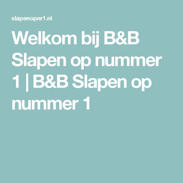 Welkom bij B&B Slapen op nummer 1   B&B Slapen op nummer 1