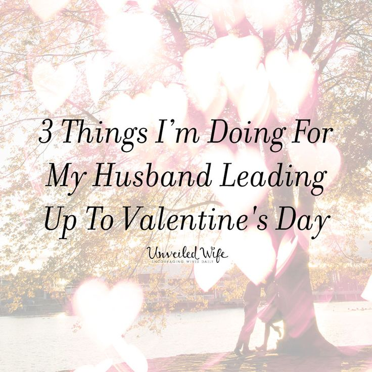 3 things i am doing for my husband leading up to valentine for Valentines day ideas wife