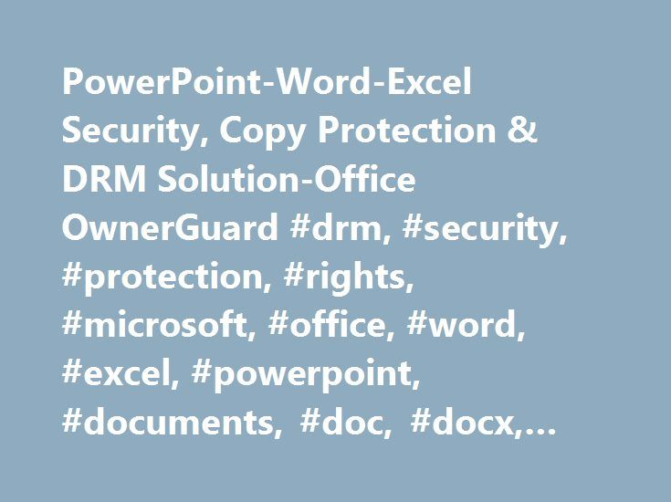 PowerPoint-Word-Excel Security, Copy Protection & DRM Solution-Office OwnerGuard #drm, #security, #protection, #rights, #microsoft, #office, #word, #excel, #powerpoint, #documents, #doc, #docx, #xls, #xlsx, #ppt, #pptx http://malta.remmont.com/powerpoint-word-excel-security-copy-protection-drm-solution-office-ownerguard-drm-security-protection-rights-microsoft-office-word-excel-powerpoint-documents-doc-docx-xls/  # Security, DRM, Copy Protection and Distribution Management Solution for…