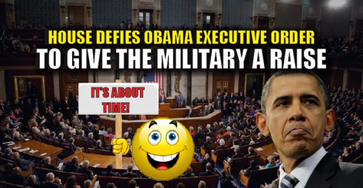 Finally! The House Stands up to Obama and Pushes Through a Much-Needed Military Pay Raise 12/3/16