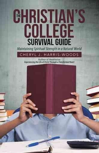 The Christian's College Survival Guide: Maintaining Spiritual Strength in a World