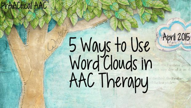 5 Ways to Use Word Clouds in AAC Therapy : PrAACtical AAC