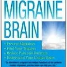 The Migraine Brain Review - Migraine Relief Tips and Treatments