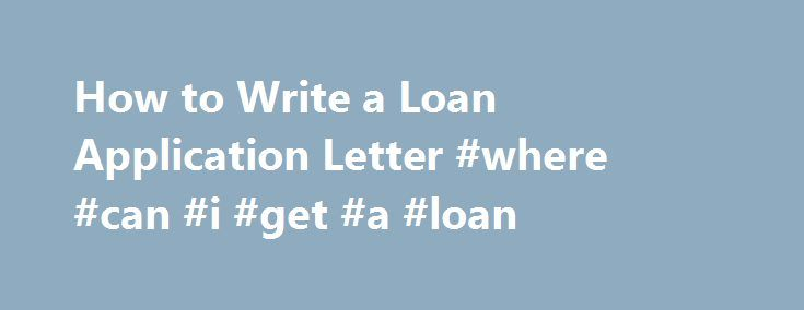 Best 20 application writing ideas on pinterest for Where can i get a loan for a house