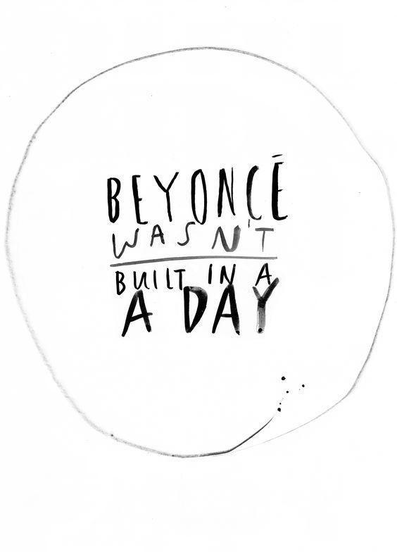 Napi motiváció  Beyoncé sem egy nap alatt épült - minket megnyugtatott, reméljük mindenki mást is.