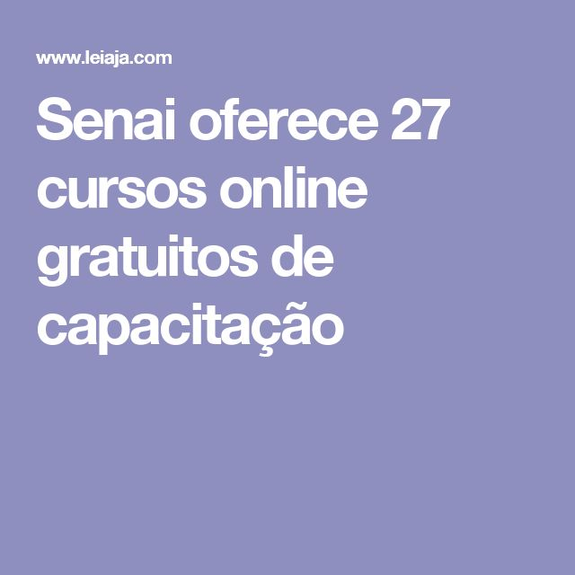 Senai oferece 27 cursos online gratuitos de capacitação