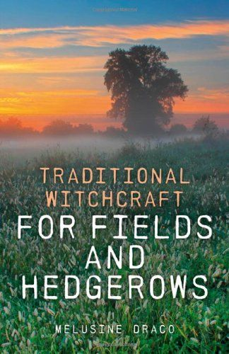 Traditional Witchcraft for Fields and Hedgerows by Melusine Draco