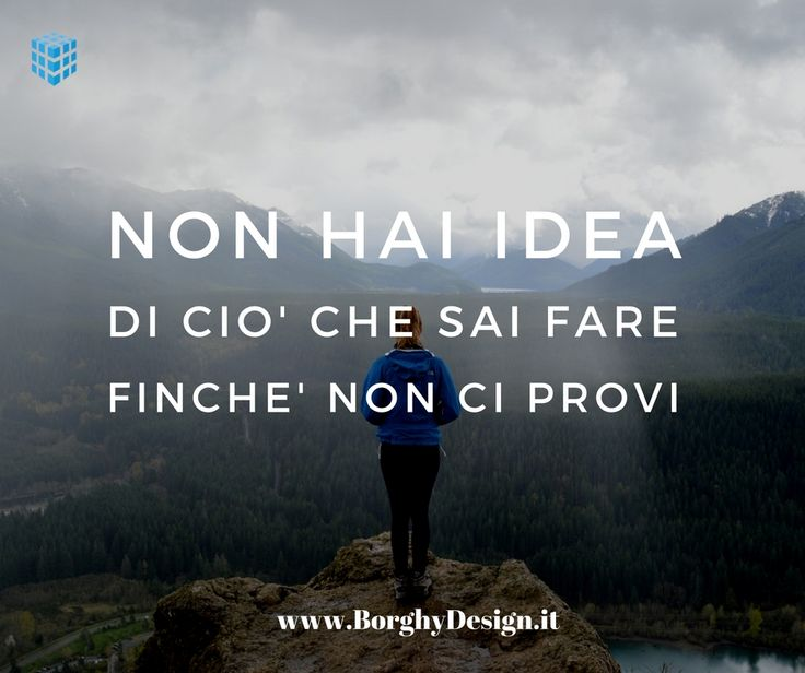 Non hai idea di ciò che sai fare finché non ci provi! #blogging #motivation #quote