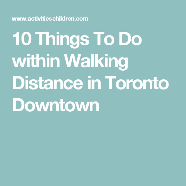 10 Things To Do within Walking Distance in Toronto ...