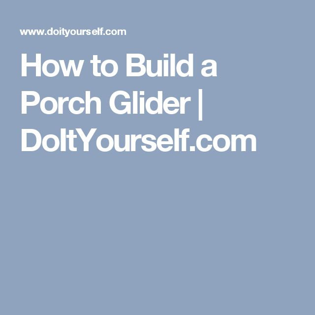 How to Build a Porch Glider | DoItYourself.com