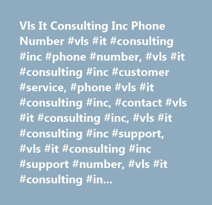 Vls It Consulting Inc Phone Number #vls #it #consulting #inc #phone #number, #vls #it #consulting #inc #customer #service, #phone #vls #it #consulting #inc, #contact #vls #it #consulting #inc, #vls #it #consulting #inc #support, #vls #it #consulting #inc #support #number, #vls #it #consulting #inc #customer #number, #vls #it #consulting #inc #customer #service #number, #vls #it #consulting #inc #contact #number, #vls #it #consulting #inc #customer #support #number…